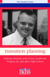 The Transition Series. transition planning. Helping Students with Down Syndrome Prepare for Life After High School