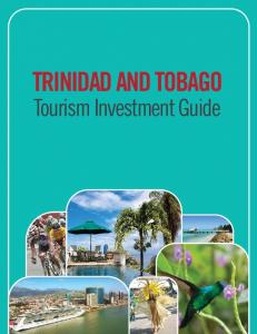 THE TRINIDAD AND TOBAGO TOURISM PRODUCT TRINIDAD AND TOBAGO. Tourism Investment Guide TRINIDAD AND TOBAGO TOURISM INVESTMENT GUIDE
