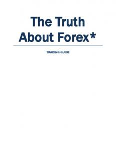 The Truth About Forex* TRADING GUIDE