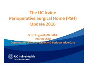 The UC Irvine Perioperative Surgical Home (PSH) Update Scott Engwall MD, MBA Interim Chair Department of Anesthesiology & Perioperative Care