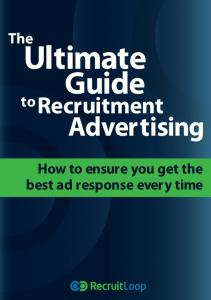 The. Ultimate. Guide. Recruitment. Advertising. How to ensure you get the best ad response every time