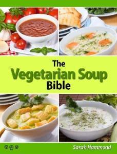 The Vegetarian Soup Bible. Sarah Hammond
