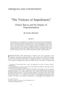The Violence of Impediments. Francis Bacon and the Origins of Experimentation. By Carolyn Merchant* ABSTRACT