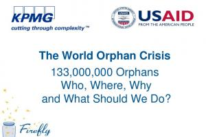 The World Orphan Crisis 133,000,000 Orphans Who, Where, Why and What Should We Do?