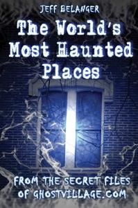 The World s Most Haunted Places