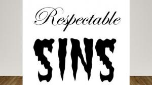 There are sins that we condemn. There are other sins that we overlook, excuse or ignore. Respectable Sins