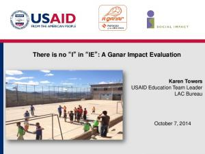 There is no I in IE : A Ganar Impact Evaluation
