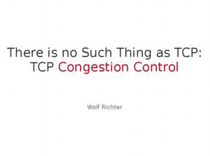 There is no Such Thing as TCP: TCP Congestion Control. Wolf Richter