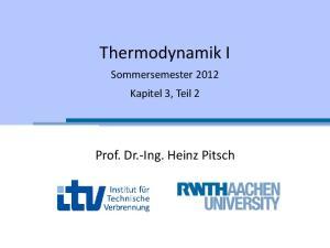 Thermodynamik I. Sommersemester 2012 Kapitel 3, Teil 2. Prof. Dr.-Ing. Heinz Pitsch