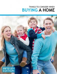THINGS TO CONSIDER WHEN BUYING A HOME WINTER 2016 EDITION