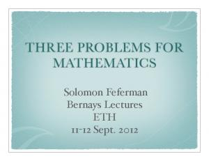 THREE PROBLEMS FOR MATHEMATICS. Solomon Feferman Bernays Lectures ETH Sept. 2012