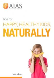 Tips for. happy, healthy kids, naturally. aias.edu.au
