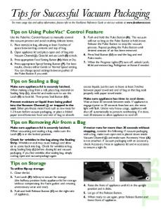 Tips. Tips for Successful Vacuum Packaging. Tips on Using PulseVac Control Feature. Tips on Sealing a Bag. Tips on Removing Air from a Bag