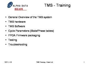 TMS Overview. FPGA Data Processing Engine Virtex-4 based. PU Processing Engine: 5 per module