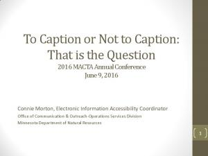 To Caption or Not to Caption: That is the Question 2016 MACTA Annual Conference June 9, 2016