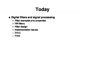 Today. Digital filters and signal processing. Filter examples and properties FIR filters Filter design Implementation issues PWM