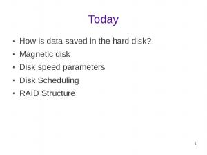 Today. How is data saved in the hard disk? Magnetic disk Disk speed parameters Disk Scheduling RAID Structure