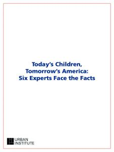 Today s Children, Tomorrow s America: Six Experts Face the Facts