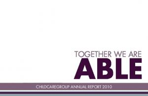 TOGETHER WE ARE ABLE CHILDCAREGROUP ANNUAL REPORT 2010
