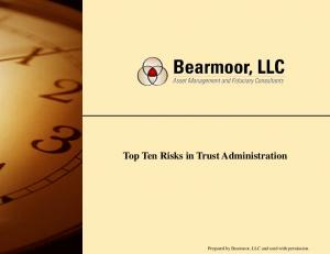 Top Ten Risks in Trust Administration. Prepared by Bearmoor, LLC and used with permission