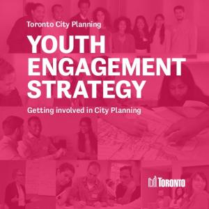 Toronto City Planning YOUTH ENGAGEMENT. Getting involved in City Planning