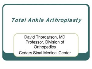 Total Ankle Arthroplasty. David Thordarson, MD Professor, Division of Orthopedics Cedars Sinai Medical Center