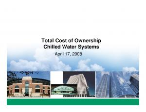 Total Cost of Ownership Chilled Water Systems. April 17, 2008