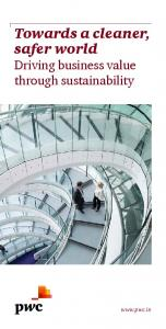 Towards a cleaner, safer world Driving business value through sustainability
