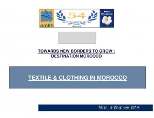 TOWARDS NEW BORDERS TO GROW : DESTINATION MOROCCO TEXTILE & CLOTHING IN MOROCCO
