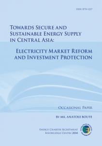 Towards Secure and Sustainable Energy Supply in Centr al Asia: Electricity Market Reform and Investment Protection