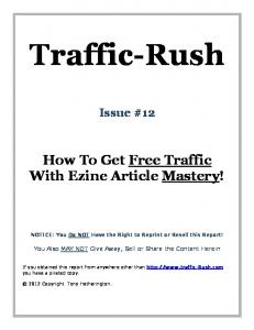 Traffic-Rush. Issue #12. How To Get Free Traffic With Ezine Article Mastery! NOTICE: You Do NOT Have the Right to Reprint or Resell this Report!