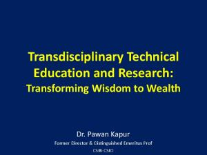 Transdisciplinary Technical Education and Research: Transforming Wisdom to Wealth