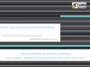 TRANSFORMING MUNICIPAL SERVICES DELIVERING SMART METERING WHILE SECURING REVENUE