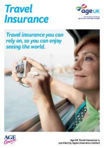Travel Insurance. Travel insurance you can rely on, so you can enjoy seeing the world. Age UK Travel Insurance is provided by Ageas Insurance Limited