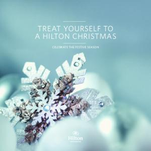 TREAT YOURSELF TO A HILTON CHRISTMAS CELEBRATE THE FESTIVE SEASON