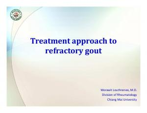 Treatment approach to refractory gout. Worawit Louthrenoo, M.D. Division of Rheumatology Chiang Mai University