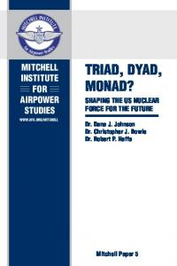 TRIAD, DYAD, MONAD? studies. Dr. Dana J. Johnson Dr. Christopher J. Bowie Dr. Robert P. Haffa. Mitchell Paper 5. Promoting Air Force Air Power