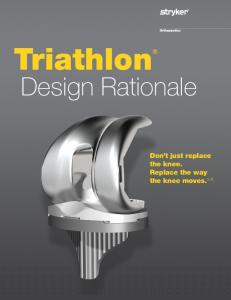 Triathlon. Design Rationale. Don t just replace the knee. Replace the way the knee moves. 1-3