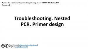 Troubleshooting. Nested PCR. Primer design