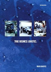 TRUE BUSINESS LOGISTICS. VOLVO LOGISTICS