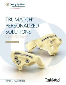 TRUMATCH PERSONALIZED SOLUTIONS Personalized Patient Instruments for Total Knee Replacement