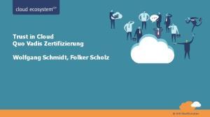 Trust in Cloud Quo Vadis Zertifizierung. Wolfgang Schmidt, Folker Scholz. Folker Scholz. Cloud-Ecosystem Cloud-EcoSystem