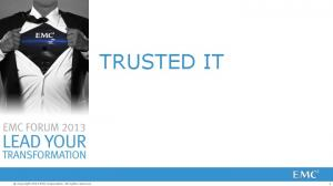 TRUSTED IT. Copyright 2013 EMC Corporation. All rights reserved