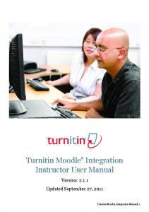 Turnitin Moodle Integration Instructor User Manual. Version: Updated September 27, Turnitin Moodle Integration Manual: 1