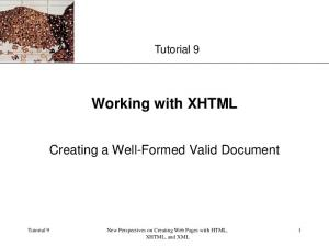 Tutorial 9. Working with XHTML. Creating a Well-Formed Valid Document. New Perspectives on Creating Web Pages with HTML, XHTML, and XML