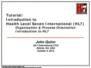 Tutorial: Introduction to Health Level Seven International (HL7) Organization & Process Orientation Introduction to HL7
