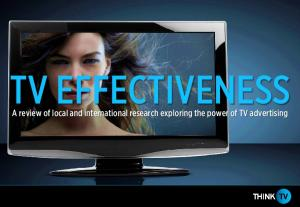 TV EFFECTIVENESS. A review of local and international research exploring the power of TV advertising