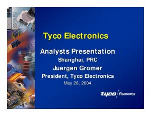 Tyco Electronics Analysts Presentation Shanghai, PRC Juergen Gromer President, Tyco Electronics