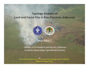 Typology Analysis of Land and Forest Fire in Riau Province, Indonesia. Israr Albar 12