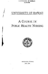 Ui1IVERSITY OF HAWAII . LIBRARY.- '. UNIVERSITY OF HAWAII A COURSE IN PUBLIC HEALTH NURSING HONOLULU, HAWAII MAY, 1936